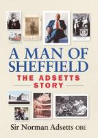 A Man of Sheffield: The Adsetts ...
