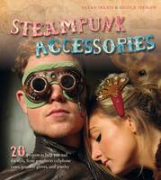 Steampunk Accessories: 20 Projects to...