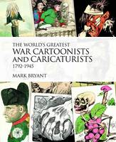 The World's Greatest War Cartoonists, 1792-1945: An A-Z