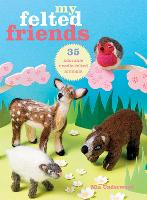 My Felted Friends: 35 Adorable...