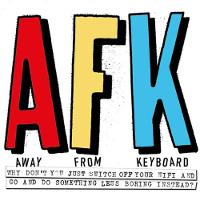 AFK. Away from the Keyboard:...