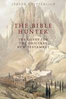 The Bible Hunter: The Quest for the...