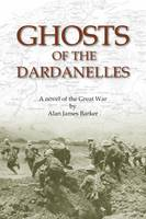 Ghosts of the Dardanelles: A Novel of...