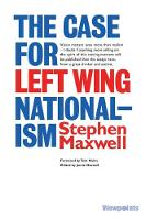 The Case for Left Wing Nationalism:...