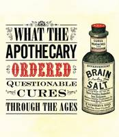 What the Apothecary Ordered:...