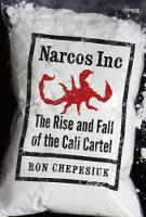 Narcos Inc: The Rise and Fall of the...