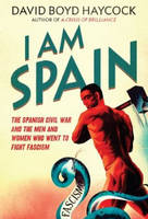 I am Spain: The Spanish Civil War and...
