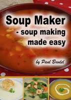 Soup Maker: Soup Making Made Easy