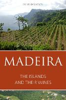 Madeira: The Islands and Their Wines:...