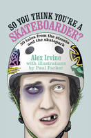 So You Think You're a Skateboarder: ...