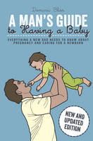 A Man's Guide to Having a Baby:...