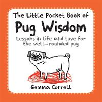 The Little Pocket Book of Pug Wisdom:...