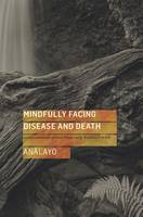Mindfully Facing Disease and Death:...