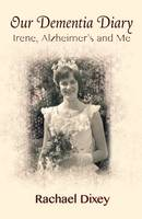 Our Dementia Diary: Irene, ...