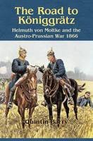 The Road to Koniggratz: Helmuth Von...
