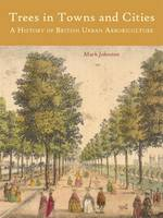 Trees in Towns and Cities: A History...