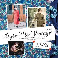 Style Me Vintage: 1940s: A Practical...
