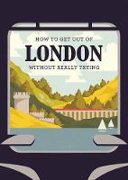 How to Get Out of London Without...