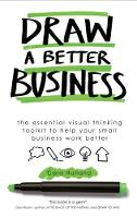 Draw a Better Business: The essential...