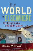 World is Elsewhere: My Life in Cuba...