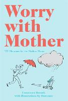 Worry with Mother: 101 Neuroses for...