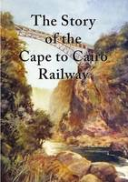 The Story of the Cape to Cairo Railway