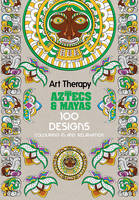 Art Therapy: Aztecs and Mayas: 100...