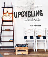 Upcycling: 20 Creative Projects Made...