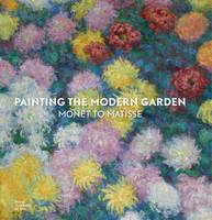 Painting the Modern Garden: Monet to...