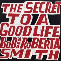 Bob and Roberta Smith: The Secret to ...
