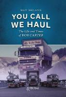 You Call, We Haul: The Life and Times...