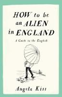 How to be an Alien in England: A ...