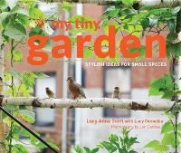 My Tiny Garden: Stylish Ideas for...