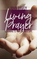 Living Prayer: Learning to Pray in...