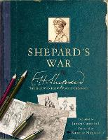 Shepard's War: E. H. Shepard, the Man...