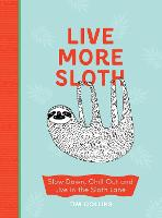 Live More Sloth: Slow Down, Chill Out...