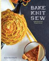 Bake Knit Sew: A Recipe and Craft...