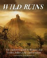 Wild Ruins: The Explorer's Guide to...