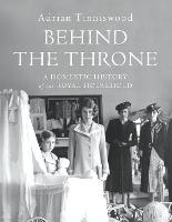 Behind the Throne: A Domestic History...