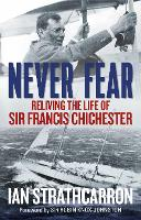 Never Fear: Reliving the Life of Sir...