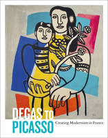 Degas to Picasso: Creating Modernism...
