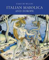 Italian Maiolica and Europe: Medieval...