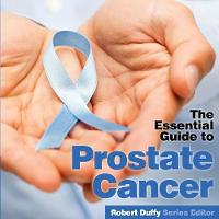 Prostrate Cancer: The Essential Guide