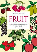 Fruit: Grow, Cook and Preserve Your Own
