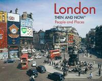 London Then and Now: People and Places