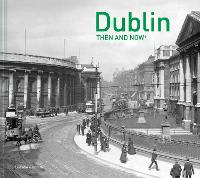 Dublin Then and Now