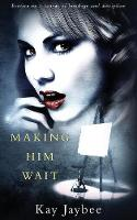 Making Him Wait: Erotica on a Canvas...