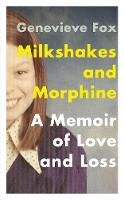 Milkshakes and Morphine: A Memoir of...