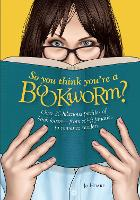 So You Think You're a Bookworm?: Over...