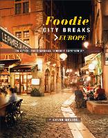Foodie City Breaks: Europe: 25 ...